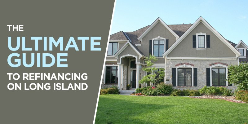 The Ultimate Guide to Refinancing on Long Island